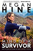 Mind of a Survivor: What the wild has taught me about survival and success