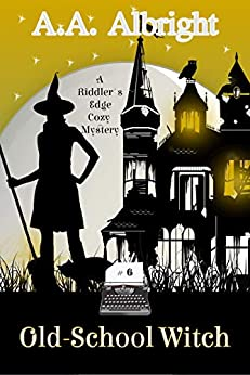 [Albright, A.A.]のOld-School Witch (A Riddler's Edge Cozy Mystery #6) (English Edition)