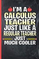 I'm a Calculus Teacher - Just Like a Regular Teacher, Just Much Cooler: College Ruled Notebook