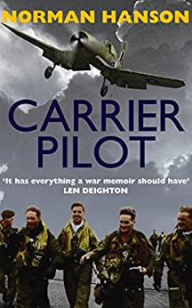 Carrier Pilot: One of the greatest pilot's memoirs of WWII – a true aviation classic. by [Hanson, Norman]