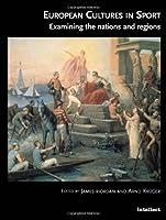 European Cultures in Sport: Examining the Nations and Regions (European Studies Series)