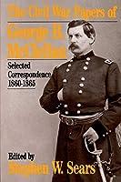 The Civil War Papers Of George B. Mcclellan: Selected Correspondence, 1860-1865 (Quality Paperbacks Series)