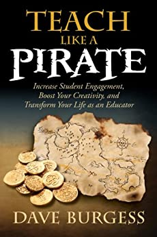 [Burgess, Dave]のTeach Like a PIRATE: Increase Student Engagement, Boost Your Creativity, and Transform Your Life as an Educator (English Edition)