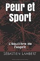 Peur et Sport: L'équilibre de l'esprit