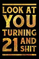 Look at You Turning 21 And Shit: Funny Wide Lined Notebook Birthday Gift for 21 Years Old Gold