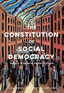 The Constitution of Social Democracy: Essays in Honour of Keith Ewing (English Edition)