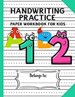 Handwriting Practice Paper Workbook for Kids: an Amazing Dotted Lined Numbers & Letters Writing Paper for Kindergarten Kids with Solid Lines (Activity Books For Kids)