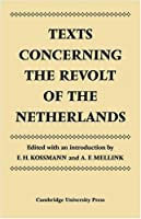 Texts Concerning the Revolt of the Netherlands (Cambridge Studies in the History and Theory of Politics)