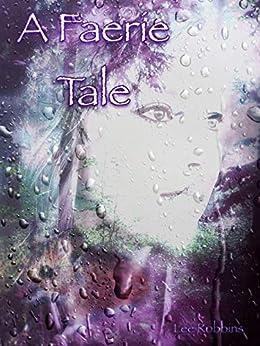 [Robbins, Lee]のA Faerie Tale (English Edition)