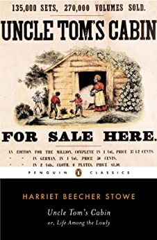 Uncle Tom's Cabin: Or, Life Among the Lowly (The Penguin American Library) by [Stowe, Harriet Beecher]