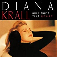 Only Trust Your Heart by Diana Krall (1995-02-14)