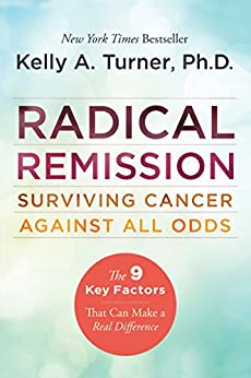 Radical Remission: Surviving Cancer Against All Odds by [Turner PhD, Kelly A.]
