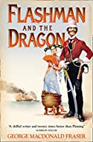 Flashman and the Dragon: From the Flashman Papers, 1860