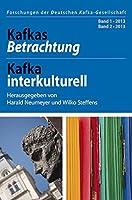 Kafkas Betrachtung - Kafka interkulturell: Band 1 2013, Band 2 2013