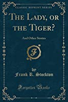 The Lady, or the Tiger?: And Other Stories (Classic Reprint)