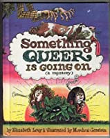 Something Queer Is Going on: A Mystery