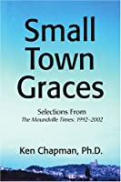 Small Town Graces: Selections from the Moundville Times, 1992 2002