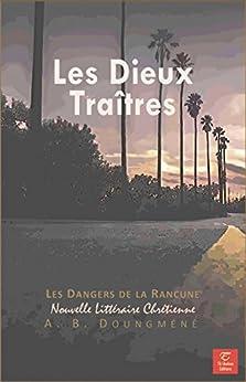 Les Dieux Traitres: Les Dangers de la Rancune (Tentations et Victoires t. 4) (French Edition) by [Doungméné, Achille Bérenger]