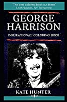 George Harrison Inspirational Coloring Book: An English Musician, Singer-songwriter, and Music and Film Producer. (George Harrison Inspirational Coloring Books)