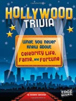 Hollywood Trivia: What You Never Knew About Celebrity Life, Fame, and Fortune (Edge Books: Not Your Ordinary Trivia)