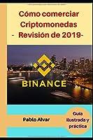 BINANCE: Cómo comerciar Criptomonedas -Revisión de 2019-: Guía ilustrada y práctica