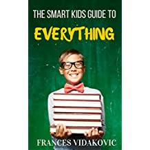The Smart Kids Guide to EVERYTHING
