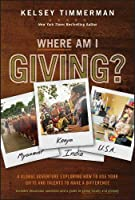 Where Am I Giving: A Global Adventure Exploring How to Use Your Gifts and Talents to Make a Difference (Where am I?)