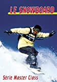 Le snowboard : série master class - Sport Loisirs - Snowboard