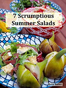 7 Scrumptious Summer Salads: and titbits from behind the scenes at the Betty Butter Blog by [Wellington, Jeni]