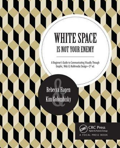 Download White Space Is Not Your Enemy: A Beginner's Guide to Communicating Visually Through Graphic, Web &  Multimedia Design 1138804649
