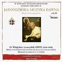 ヤスナ・グラ修道院の音楽 Vol.45 - Music from Jasna Gora Vol. 45 - Wladyslaw Leszczynski: Missa cum Credo per octavas, etc. -