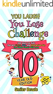 You Laugh You Lose Challenge - 10 Year Old Edition: 300 Jokes for Kids that are Funny, Silly, and Interactive Fun the Whole Family Will Love - With Illustrations ... You Lose Series Book 5) (English Edition)