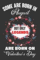 Some Are Born In August But Only Legends Are Born On Valentine's Day: Valentine Gift, Best Gift For Man And Women Who Are Born In August