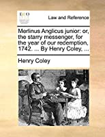 Merlinus Anglicus Junior: Or, the Starry Messenger, for the Year of Our Redemption, 1742. ... by Henry Coley, ...