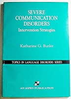 Severe Communication Disorders: Intervention Strategies (Topics in Language Disorders Series)