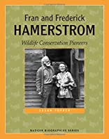 Fran and Frederick Hamerstrom: Wildlife Conservation Pioneers (Badger Biographies)