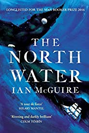 The North Water: Longlisted for the Man Booker Prize