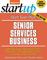 Start Your Own Senior Services Business: Homecare, Transportation, Travel, Adult Care, and More (StartUp Series)