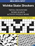 Wichita State Shockers Trivia Crossword Word Search Activity Puzzle Book: Greatest Basketball Players Edition
