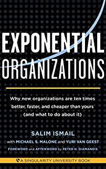 Exponential Organizations: Why new organizations are ten times better, faster, and cheaper than yours (and what to do about it) by [Ismail, Salim, Malone, Michael S., van Geest, Yuri]