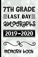 7th Grade Last Day Autographs 2019 - 2020 Memory Book: Keepsake For Students and Teachers  - Blank Book To Sign and Write Special Messages & Words of Inspiration for Seventh Grade Students & Teachers