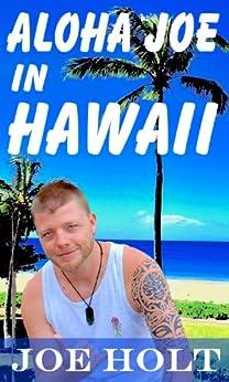 Aloha Joe in Hawaii - A guided journey of self discovery and Hawaiian adventure by [Holt, Joe]