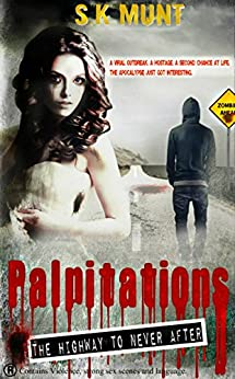 Palpitations: Surviving The Zombie Apocalypse Road Trip (The Highway To Never After Book 1) by [Munt, S.K]