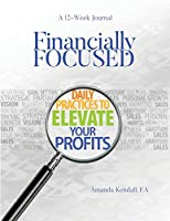 Financially Focused: Daily Financial Business Practices to take Control of your Finances