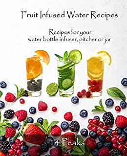 Fruit Infused Water Recipes: Recipes for your water bottle infuser, pitcher or jar by [Peaks, 14]