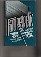 Futurespeak: A Fan's Guide to the Language of Science Fiction