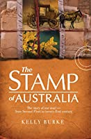 The Stamp of Australia: The Story of our Mail-from Second Fleet to Twenty-first Century