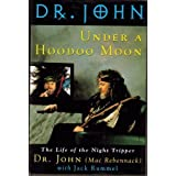Under a Hoodoo Moon: The Life of Dr. John the Night Tripper