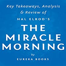 The Miracle Morning, by Hal Elrod: Key Takeaways, Analysis, Review: The Not-So-Obvious Secret Guaranteed to Transform Your Life Before 8 AM