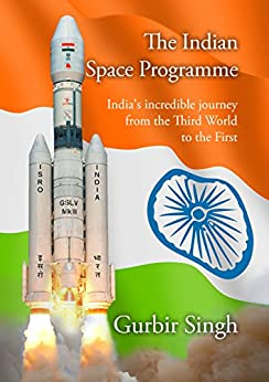 [Singh, Gurbir]のThe Indian Space Programme: India's incredible journey from the Third World towards the First. (English Edition)